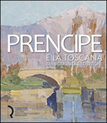 Umberto Prencipe e la Toscana. Tra modernità e tradizione - T. Sacchi Lodispoto |