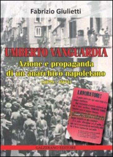Umberto Vanguardia. Azione e propaganda di un anarchico napoletano (1879-1931) - Fabrizio Giulietti   Kritjur.org
