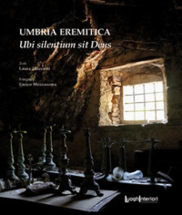 Umbria eremitica. Ubi silentium sit Deus - Laura Zazzerini |
