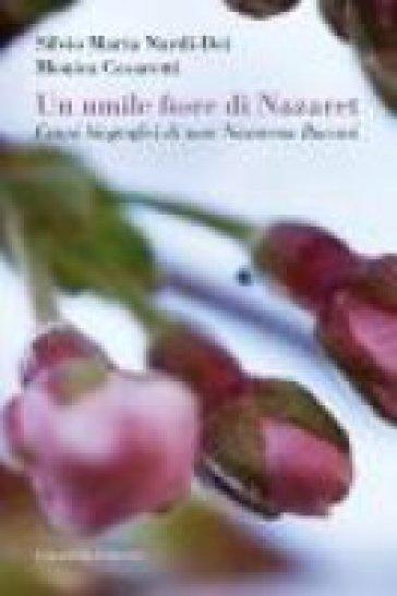 Un Umile fiore di Nazaret. Cenni biografici di suor Nazarena Bucossi - Monica Cesaretti |