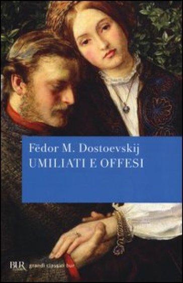 Umiliati e offesi - Fedor Michajlovic Dostoevskij   Kritjur.org