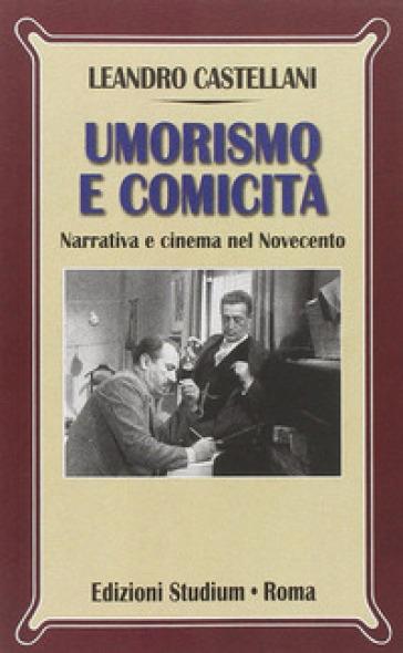 Umorismo e comicità. Narrativa e cinema nel Novecento - Leandro Castellani | Thecosgala.com