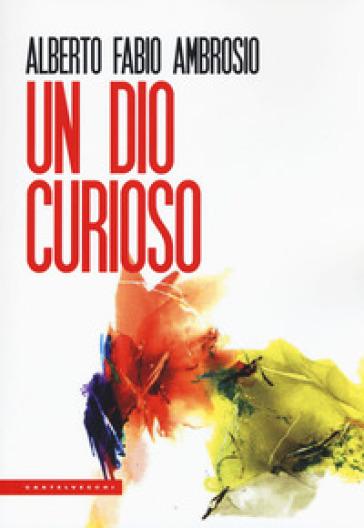Un Dio curioso - Alberto Fabio Ambrosio  