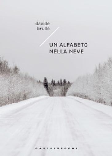 Un alfabeto nella neve - Davide Brullo |