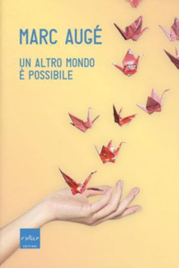 Un altro mondo è possibile - Marc Augé |
