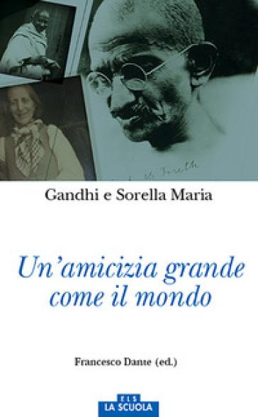 Un'amicizia grande come il mondo - Mohandas Karamchand Gandhi | Kritjur.org