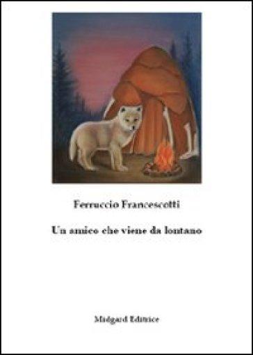 Un amico che viene da lontano - Ferruccio Francescotti  