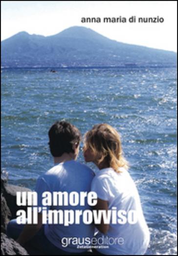 Un amore all'improvviso - Anna M. Di Nunzio  