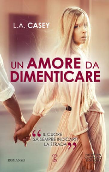 Un amore da dimenticare - L. A. Casey - Libro - Mondadori Store