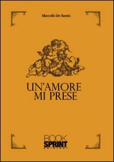 Un amore mi prese - Marcello De Santis  