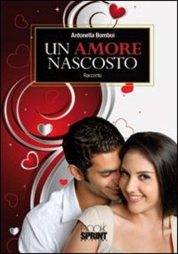 Un amore nascosto - Antonella Bomboi |