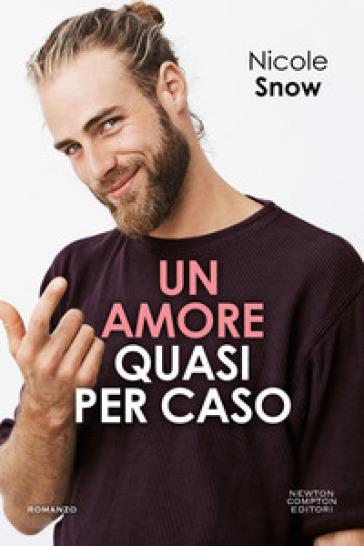 Un amore quasi per caso - Nicole Snow - Libro - Mondadori Store