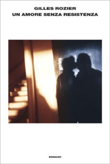 Un amore senza resistenza - Gilles Rozier | Kritjur.org