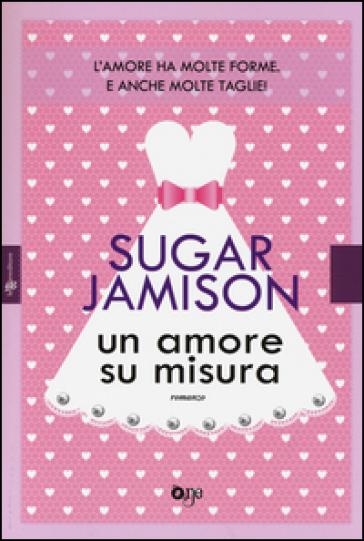 Un amore su misura - Sugar Jamison  
