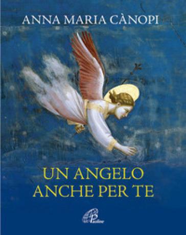 Un angelo anche per te - Anna Maria Cànopi |