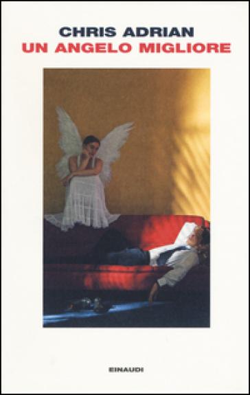 Un angelo migliore - Chris Adrian  