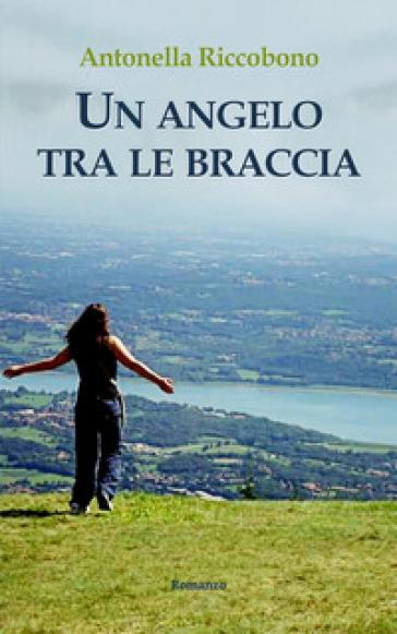 Un angelo tra le braccia - Antonella Riccobono |