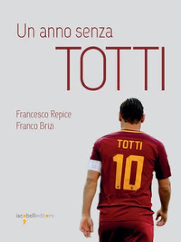 Un anno senza Totti - Francesco Repice pdf epub