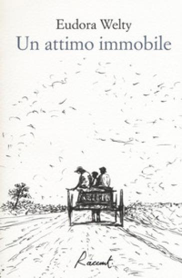 Un attimo immobile - Eudora Welty  