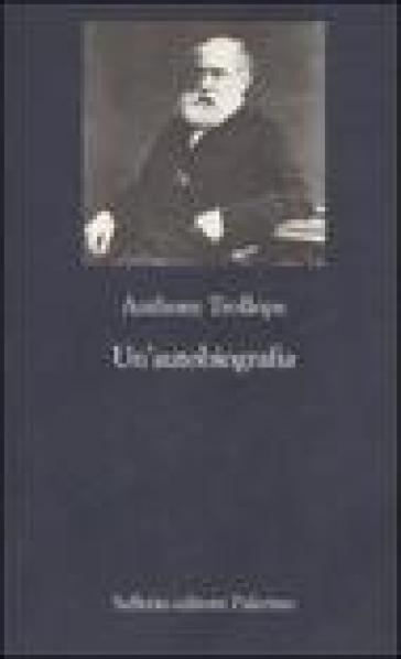 Un'autobiografia - Anthony Trollope pdf epub