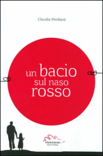 Un bacio sul naso rosso - Claudia Perdonà   Kritjur.org