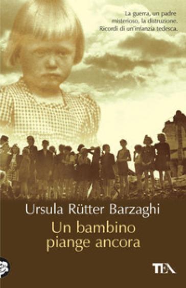 Un bambino piange ancora - Ursula Rutter Barzaghi pdf epub