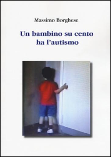 Un bambino su cento ha l'autismo - Massimo Borghese   Rochesterscifianimecon.com
