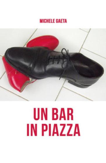 Un bar in piazza - Michele Gaeta |