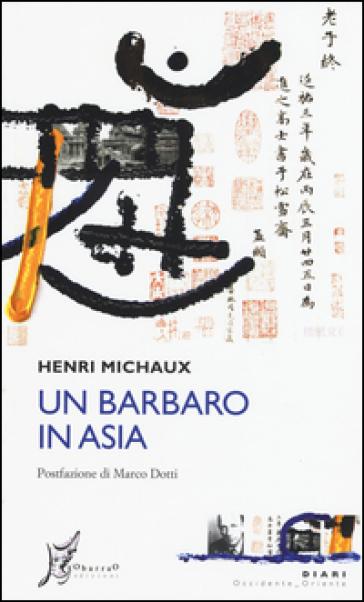 Un barbaro in Asia - Henri Michaux |