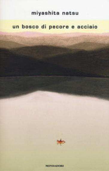 Un bosco di pecore e acciaio - Natsu Miyashita |
