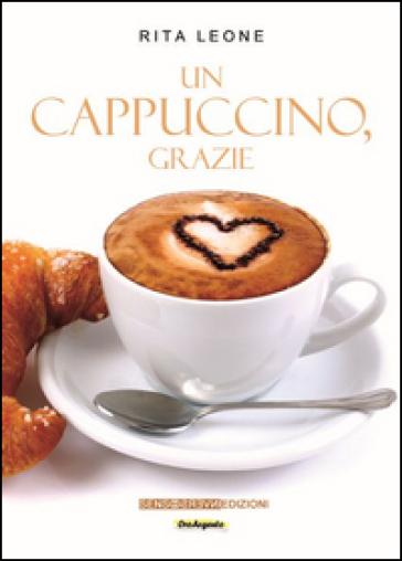 Un cappuccino, grazie - Rita Leone  