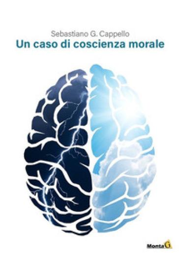 Un caso di coscienza morale - Sebastiano G. Cappello |