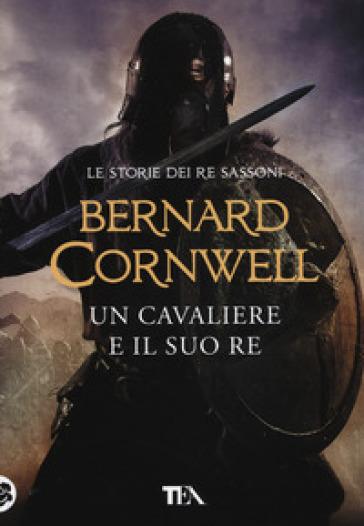 Un cavaliere e il suo re - Bernard Cornwell | Jonathanterrington.com