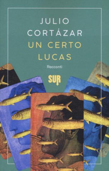 Un certo Lucas - Julio Cortàzar | Thecosgala.com