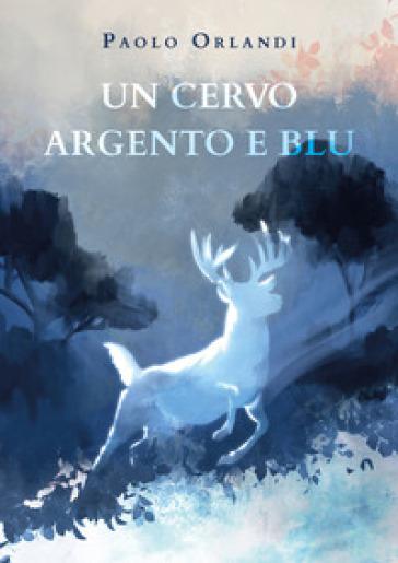 Un cervo argento e blu - Paolo Orlandi |