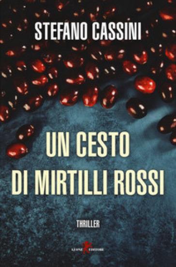 Un cesto di mirtilli rossi - Stefano Cassini pdf epub
