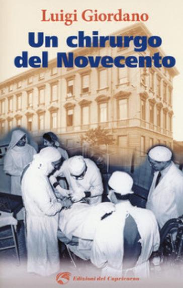 Un chirurgo del Novecento - Luigi Giordano |