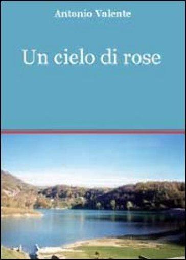 Un cielo di rose - Antonio Valente  