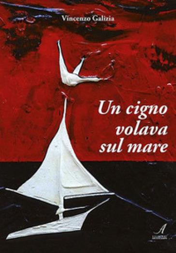 Un cigno volava sul mare - Vincenzo Galizia | Kritjur.org