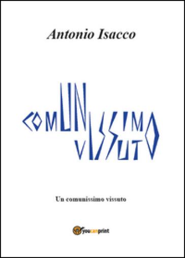 Un comunissimo vissuto - Antonio Isacco | Kritjur.org