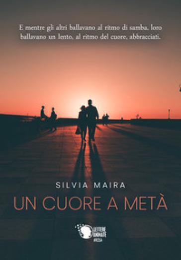 Un cuore a metà - Silvia Maira |