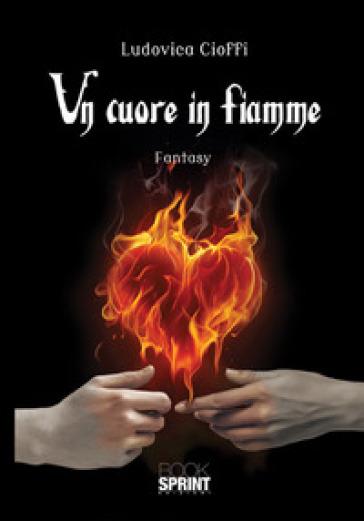 Un cuore in fiamme - Ludovica Cioffi |