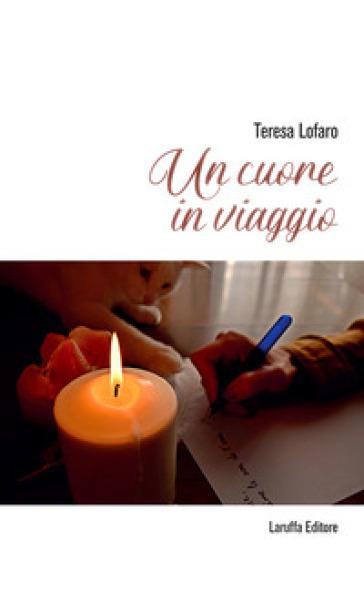 Un cuore in viaggio - Teresa Lafaro  