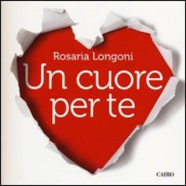 Un cuore per te - Rosaria Longoni | Kritjur.org