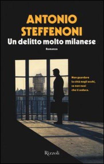 Un delitto molto milanese - Antonio Steffenoni   Jonathanterrington.com