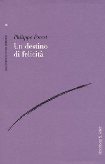 Un destino di felicità - Philippe Forest |