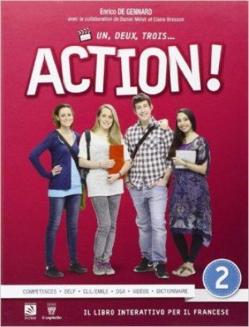Un, deux, trois... action! Con espansione online. Per le Scuole superiori. 2. - E. De Gennaro |
