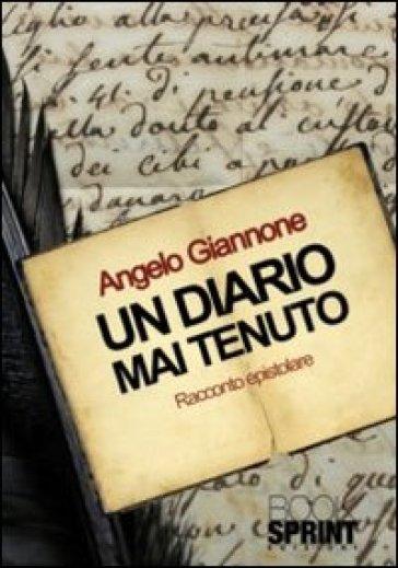 Un diario mai tenuto - Angelo Giannone |