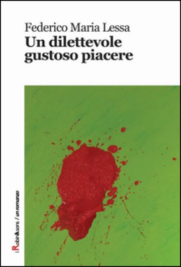 Un dilettevole gustoso piacere - Federico M. Lessa |