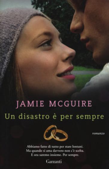 Un disastro è per sempre - Jamie McGuire |